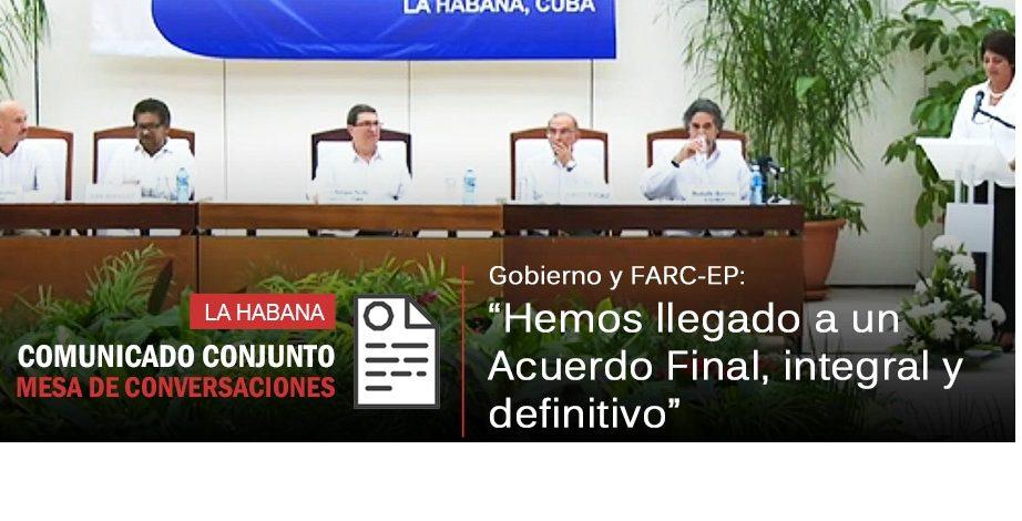 """Gobierno y FARC-EP: """"hemos llegado a un Acuerdo Final, integral y definitivo"""""""